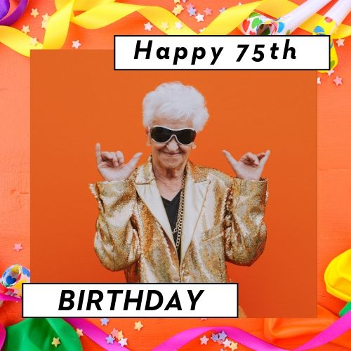 Funny Birthday Wishes & messages for 75