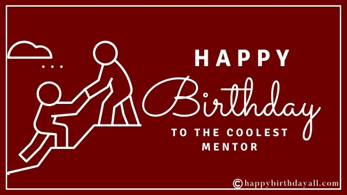 50+ Inspiring Happy Birthday Wishes for Mentor with Images