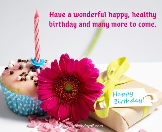 have a wonderful happy, healthy birthday and many more to come.