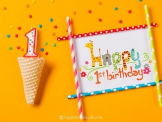 60 Cute Happy 1st Birthday Wishes for Boy and Girl: Wish Your Daughter, Son, Niece and Nephew Their First Happy Birthday